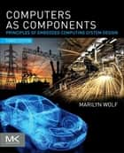 Computers as Components ebook by Marilyn Wolf