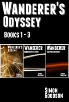 Wanderer's Odyssey - Books 1 to 3 - The Epic Space Opera Series Begins eBook by Simon Goodson