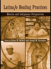 Latina/o Healing Practices - Mestizo and Indigenous Perspectives ebook by Brian McNeill,Jose M. Cervantes