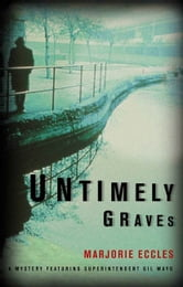 Untimely Graves - A Mystery Featuring Superintendent Gil Mayo ebook by Marjorie Eccles