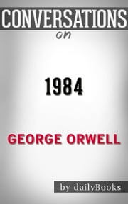 Conversations on 1984 by George Orwell ebook by Daily Books