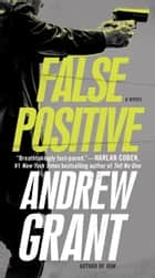 False Positive - A Novel eBook by Andrew Grant