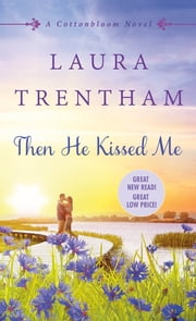 Then He Kissed Me - A Cottonbloom Novel ebook by Laura Trentham