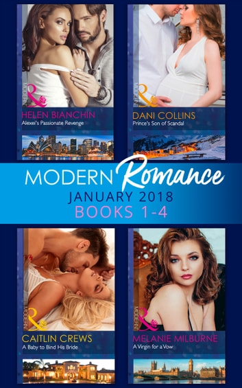 Modern Romance Collection: January 2018 Books 1 -4: Alexei's Passionate Revenge / Prince's Son of Scandal / A Baby to Bind His Bride / A Virgin for a Vow 電子書 by Helen Bianchin,Dani Collins,Caitlin Crews,Melanie Milburne
