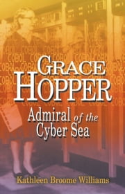Grace Hopper - Admiral of the Cyber Sea ebook by Kathleen Broome Williams