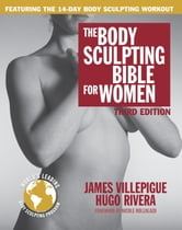 The Body Sculpting Bible for Women, Third Edition - The Way to Physical Perfection ebook by James Villepigue,Hugo Rivera