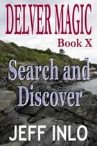 Delver Magic Book X: Search and Discover ebook by Jeff Inlo