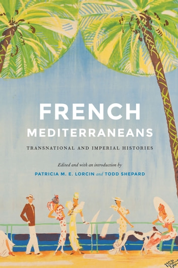 French Mediterraneans - Transnational and Imperial Histories ebook by