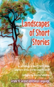 Landscapes of short stories for Gr 10 Second Additional Language ebook by Blanche Scheffler