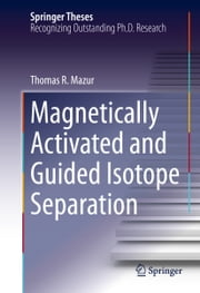 Magnetically Activated and Guided Isotope Separation ebook by Thomas R. Mazur