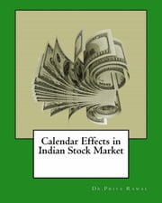 Calendar Effects in Indian Stock Market ebook by Dr.Priya Rawal