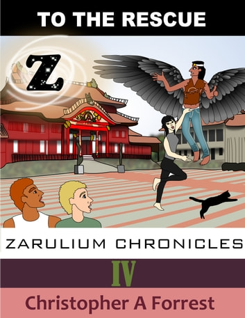 Zarulium Chronicles IV: To the Rescue ebook by Christopher A Forrest