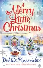 A Merry Little Christmas: 1225 Christmas Tree Lane / 5-B Poppy Lane ebook by Debbie Macomber