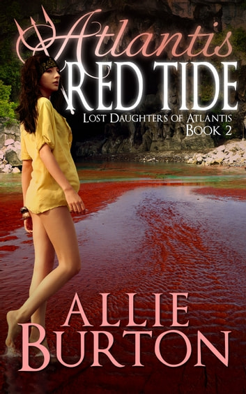 Atlantis Red Tide - Lost Daughters of Atlantis Book 2 ebook by Allie Burton