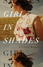 Girl in Shades - A Novel ebook by Allison Baggio