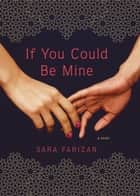 If You Could Be Mine ebook by Sara Farizan