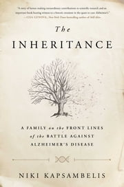 The Inheritance - A Family on the Front Lines of the Battle Against Alzheimer's Disease ebook by Niki Kapsambelis