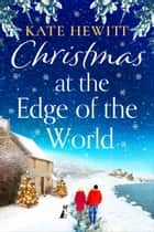 Christmas at the Edge of the World ebook by Kate Hewitt