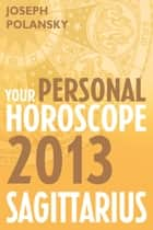 Sagittarius 2013: Your Personal Horoscope ebook by Joseph Polansky