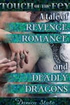 Touch of the Fey 4: A Tale of Revenge, Romance, and Deadly Dragons ebook by Danica Slate