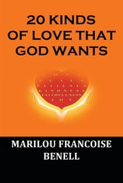 20 KINDS OF LOVE THAT GOD WANTS ebook by Marilou Francoise Benell