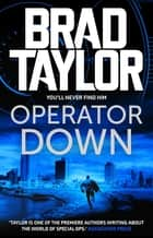 Operator Down - A gripping military thriller from ex-Special Forces Commander Brad Taylor ebook by Brad Taylor