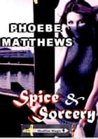 Spice and Sorcery - Mudflat Magic, #4 ebook by Phoebe Matthews