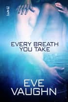 Every Breath You Take ebook by Eve Vaughn