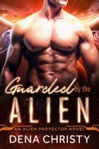 Guarded by the Alien ebook by Dena Christy