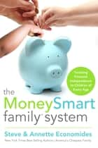 The MoneySmart Family System - Teaching Financial Independence to Children of Every Age ebook by Steve Economides
