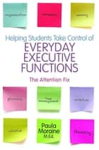 Helping Students Take Control of Everyday Executive Functions ebook by Paula Moraine