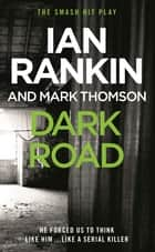 Dark Road - A play ebook by Ian Rankin, Mark Thomson