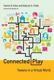Connected Play - Tweens in a Virtual World ebook by Yasmin B. Kafai,Deborah A. Fields,Mizuko Ito