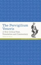 The Pervigilium Veneris - A New Critical Text, Translation and Commentary ebook by William M. Barton