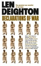 Declarations of War ebook by Len Deighton