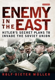 Enemy in the East - Hitler's Secret Plans to Invade the Soviet Union ebook by Rolf-Dieter Müller