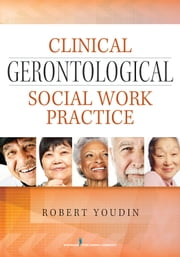 Clinical Gerontological Social Work Practice ebook by Robert Youdin PhD, LCSW
