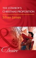 The Cowboy's Christmas Proposition (Mills & Boon Desire) (Red Dirt Royalty, Book 7) 電子書 by Silver James
