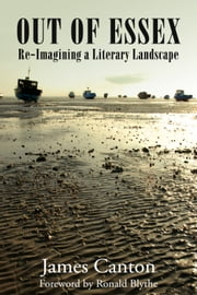 Out of Essex - Re-Imagining a Literary Landscape ebook by James Canton
