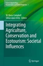 Integrating Agriculture, Conservation and Ecotourism: Societal Influences ebook by W. Bruce Campbell,Silvia López Ortíz