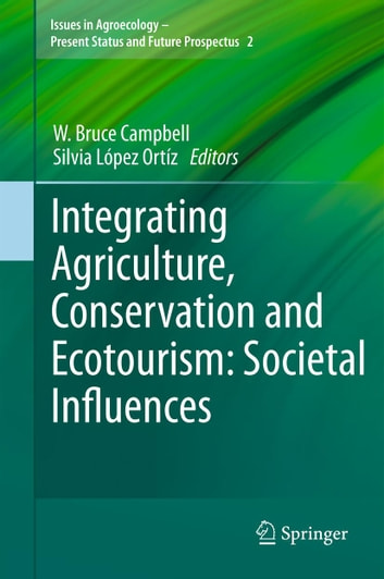 Integrating Agriculture, Conservation and Ecotourism: Societal Influences ebook by