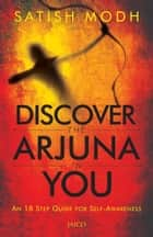 Discover the Arjuna in You ebook by Satish Modh