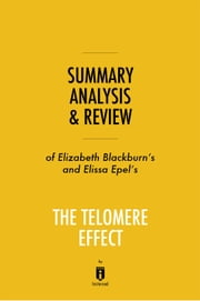 Summary, Analysis & Review of Elizabeth Blackburn's and Elissa Epel's The Telomere Effect by Instaread ebook by Kobo.Web.Store.Products.Fields.ContributorFieldViewModel