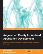 Augmented Reality for Android Application Development ebook by Jens Grubert, Dr. Raphael Grasset