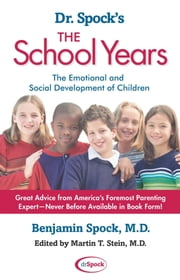 Dr. Spock's The School Years - The Emotional and Social Development of Children ebook by Benjamin Spock, M.D.