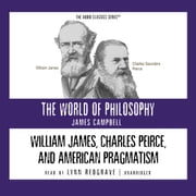 William James, Charles Peirce, and American Pragmatism audiobook by Pat Childs, Prof. James Campbell