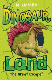 Dinosaur Land: The Great Escape! ebook by M. J. Misra