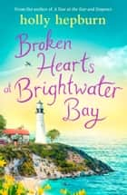 Broken Hearts at Brightwater Bay - Part one in the sparkling new series by Holly Hepburn! ebook by