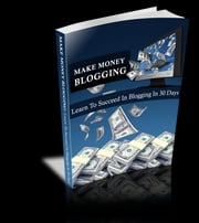 Make Money Blogging - Learn to Succeed In Blogging In 30 Days ebook by Sven Hyltén-Cavallius