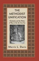 The Methodist Unification ebook by Morris L. Davis